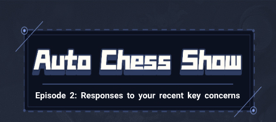 Auto Chess Show - Responses to your recent key concerns